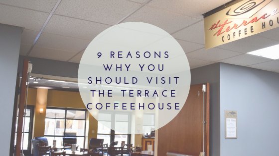 9 Reasons Why You Should Visit The Terrace Coffeehouse